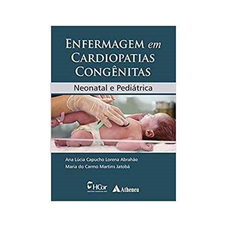 Livro - Enfermagem em Cardiopatias Congênitas Neonatal e Pediátrica - Abrahão