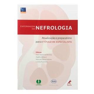 Livro - Enfermagem em Nefrologia - Atualização e Preparatório Para o Título de Especialista - Barbosa