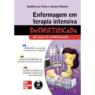 Livro - Enfermagem em Terapia Intensiva Desmistificada - Um Guia de Aprendizado - Terry