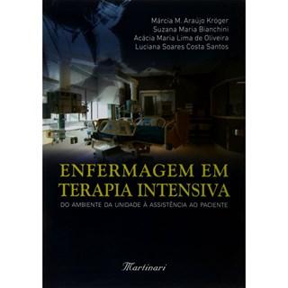 Livro - Enfermagem em Terapia Intensiva - Do Ambiente da Unidade à Assistência ao Paciente - Kroger