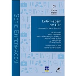 Livro - Enfermagem em UTI: Cuidando do Paciente Crítico - Padilha