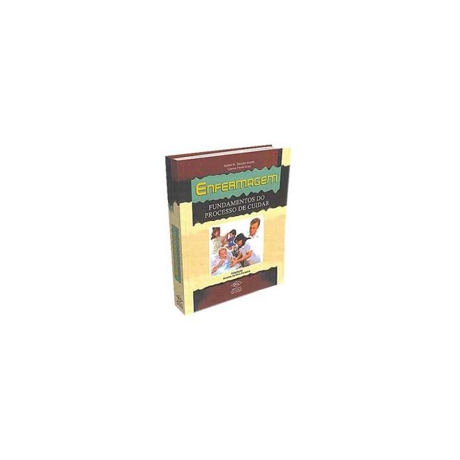 Livro - Enfermagem - Fundamentos do Processo de Cuidar - Avello