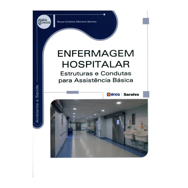 Livro - Enfermagem Hospitalar - Estruturas e Condutas Para Assistência Básica - Moreira Santos