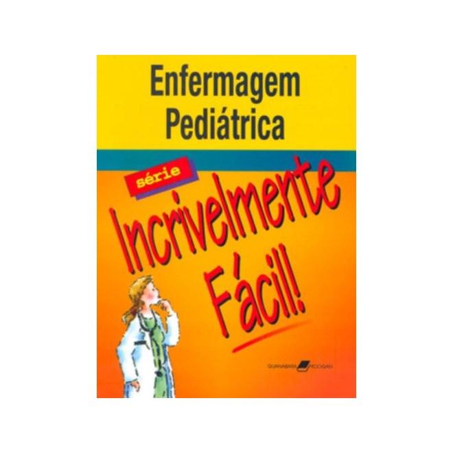 Livro - Enfermagem Pediátrica - Série Incrivelmente Fácil - Springhouse***