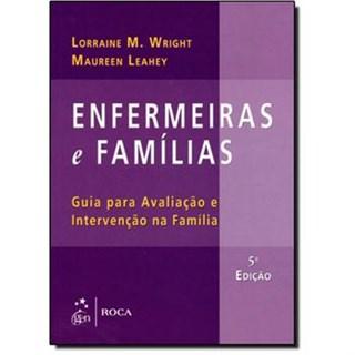 Livro - Enfermeiras e Famílias - Um Guia para Avaliação e Intervenção na Família - Wright