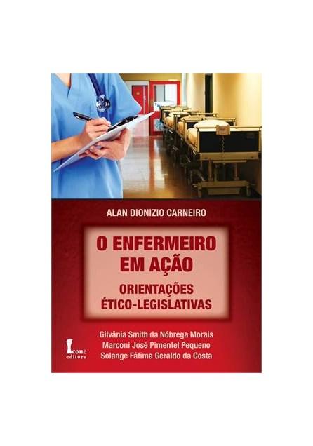 Livro - Enfermeiro em Ação, O - Orientações Éticos-Legislativas - Carneiro