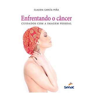 Livro - Enfrentando o Câncer - Cuidados com a imagem pessoal - Peña