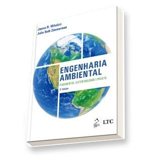 Livro - Engenharia Ambiental - Fundamentos, Sustentabilidade e Projeto - Mihelcic