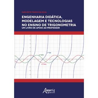 Livro - Engenharia Didática, Modelagem e Tecnologia no Ensino de Trigonometria - Silva - Appris
