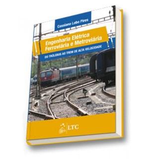 Livro - Engenharia Elétrica Ferroviária e Metroviária - Do Trólebus ao Trem de Alta Velocidade - Pires