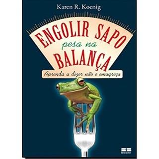 Livro - Engolir Sapo Pesa na Balança: Aprenda a dizer não e Emagreça - Koenig