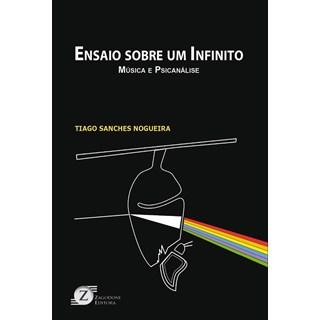 Livro - Ensaio sobre um Infinito: Música e Psicanálise - Nogueira