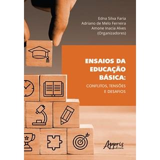 Livro -  Ensaios da educação básica  - Faria, Ferreira, Alves  - Appris