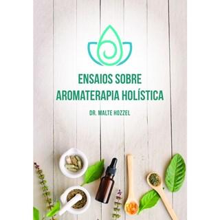 Livro - Ensaios sobre Aromaterapia Holística - Hozzel - Laszlo
