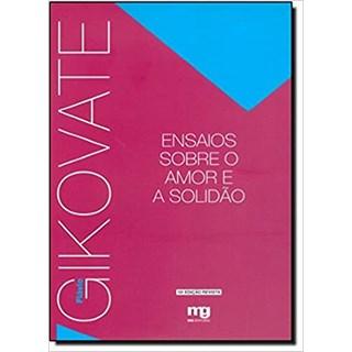 Livro - Ensaios Sobre o Amor e a Solidão - Gikovate - Mg Editorial