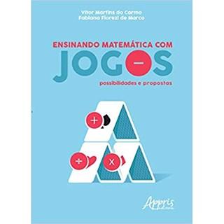 Livro - Ensinando Matemática Com Jogos: Possibilidades e Propostas - Carmo - Appris