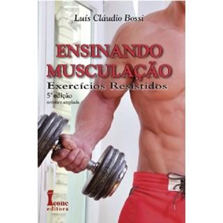 Livro - Ensinando Musculação – Exercícios Resistidos - Bossi