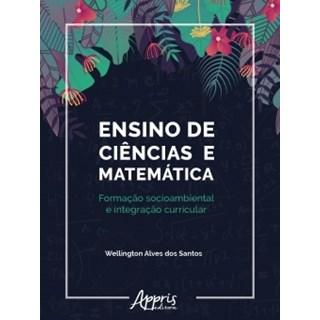 Livro - Ensino de Ciências e Matemática: Formação Socioambiental e Integração Curricular - Santos