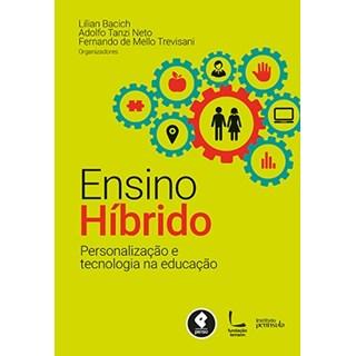 Livro - Ensino Híbrido - Personalização e Tecnologia na Educação - Bacich