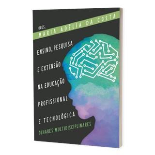 Livro Ensino Pesquisa e Extensão na Educação Profissional e Tecnológica - Brazil Publishing