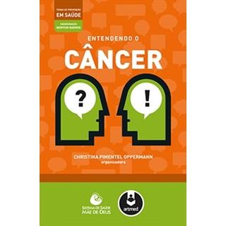Livro - Entendendo o Câncer - Série Temas de Prevenção em Saúde - Oppermann @@
