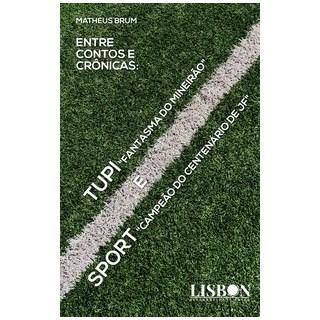 Livro - Entre contos e crônicas: Tupi, Fantasma do Mineirão e Sport Campeão do Centenário de JF - Br