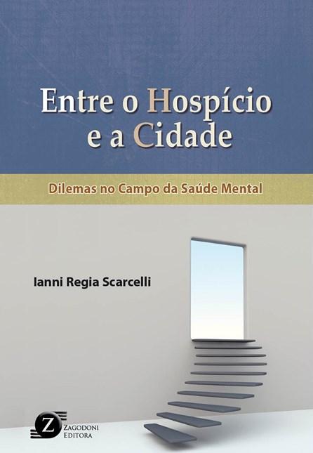Livro - Entre o Hospício e a Cidade - Dilemas no Campo da Saúde Mental - Scarcelli