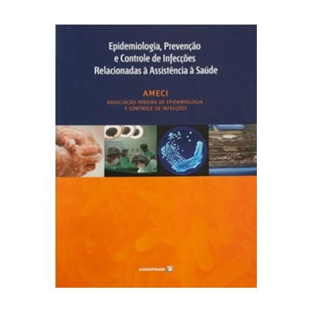 Livro - Epidemiologia, Prevenção e Controle de Infecções Relacionadas à Assistência à Saúde - AMECI