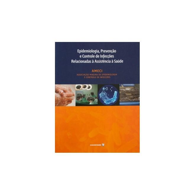 Livro - Epidemiologia, Prevenção e Controle de Infecções Relacionadas à  Assistência à Saúde - AMECI 1b3a5e069f