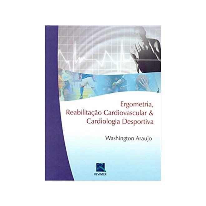 Livro - Ergometria, Reabilitação Cardiovascular e Cardiologia Desportiva - Araujo