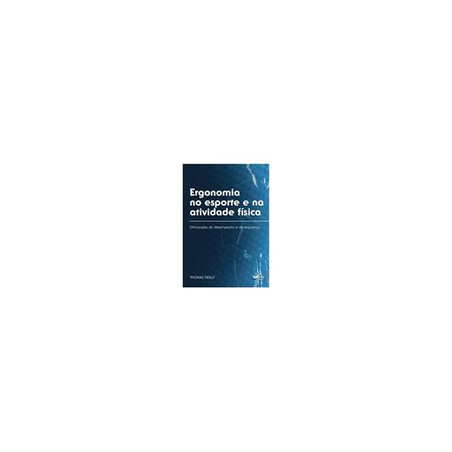 Livro - Ergonomia no Esporte e na Atividade Física - Otimização do Desempenho e da Segurança - Reilly