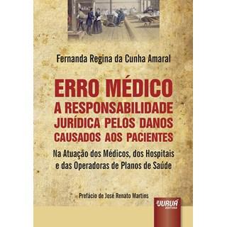 Livro - Erro Médico - A Responsabilidade Jurídica pelos Danos Causados aos Pacientes Na Atuação dos Médicos - Amaral