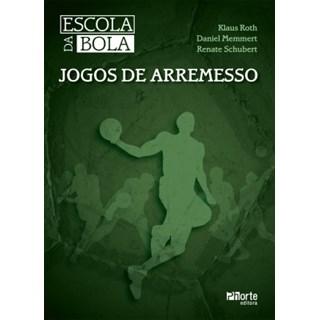 Livro - Escola da Bola : Jogos de Arremesso - Roth