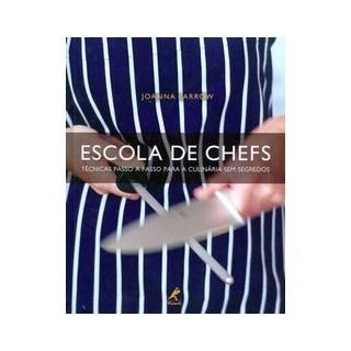 Livro - Escola de Chefs - Técnicas Passo a Passo para Culinária Sem Segredos - Farrow