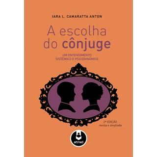 Livro - Escolha do Cônjuge, A - Um Entendimento Sistêmico e Psicodinâmico - Anton