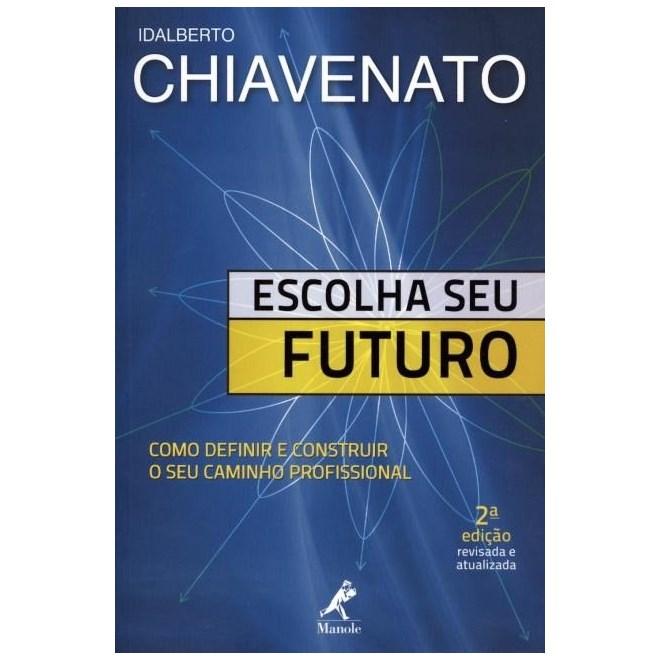 Livro - Escolha seu Futuro: Como Definir e Construir o seu Caminho Profissional - Chiavenato