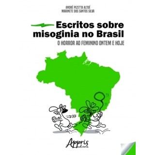 Livro - Escritos sobre Misoginia no Brasil: O Horror ao Feminino Ontem e Hoje - Silva - Appris
