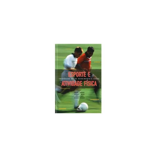 Livro - Esporte e Atividade Física - Interação entre rendimento e Saúde - Barbanti