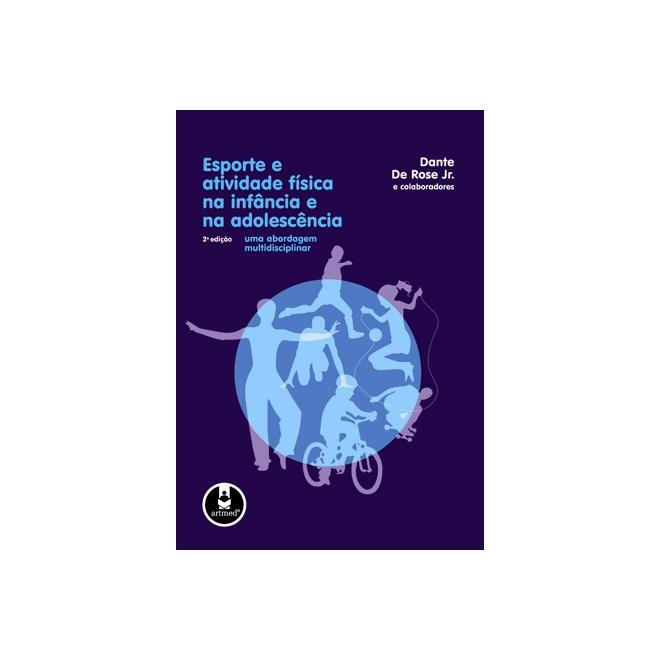 Livro Esporte E Atividade Física Na Infância E Na Adolescência Uma Abordagem Multidisciplinar Rose Jr