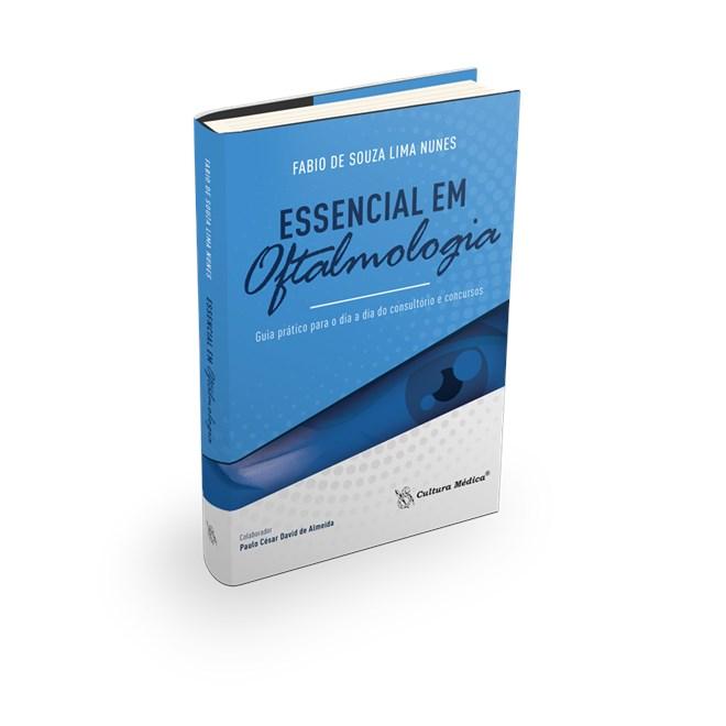Livro - Essencial em Oftalmologia - Guia Prático para o Dia a Dia do Consultório e Concursos - Nunes