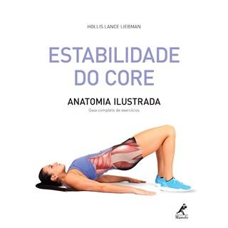 Livro - Estabilidade do Core - Anatomia Ilustrada - Guia Completo de Exercícios - Liebman