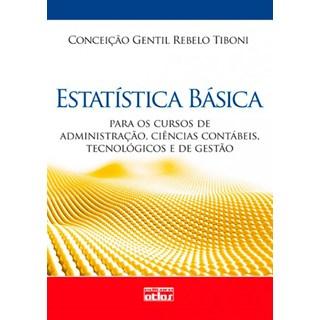 Livro - Estatística Básica: Para os Cursos de Administração, Ciências Contábeis, Tecnológicos e de Gestão - Tiboni