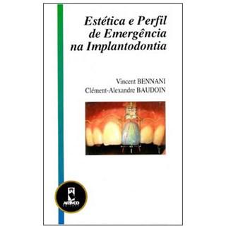 Livro - Estética e Perfil de Emergência na Implantodontia - Bennani