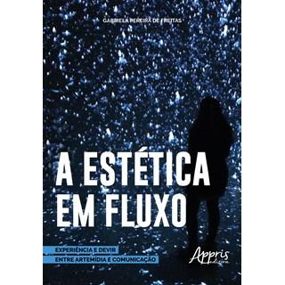 Livro - Estética em Fluxo: Experiência e Devir Entre Artemídia e Comunicação - Freitas