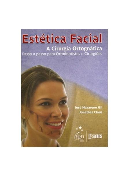 Livro - Estética Facial - A Cirurgia Ortognática - Passo a Passo para Ortodontistas e Cirurgiões - Gil