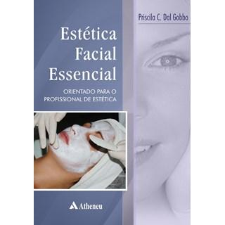 Livro - Estética Facial Essencial - Orientações para o Profissional de Estética - Dal Gobbo
