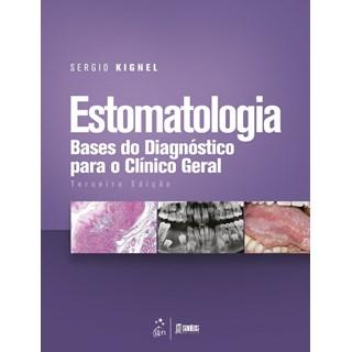 Livro - Estomatologia - Bases do Diagnóstico para o Clínico Geral - Kignel - Santos