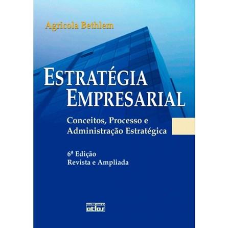 Livro - Estratégia Empresarial: Conceitos, Processo e Administração Estratégica - Bethlem