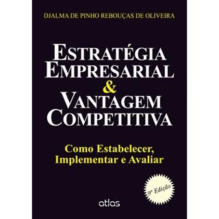 Livro - Estratégia Empresarial & Vantagem Competitiva: Como Estabelecer, Implementar e Avaliar - Oliveira
