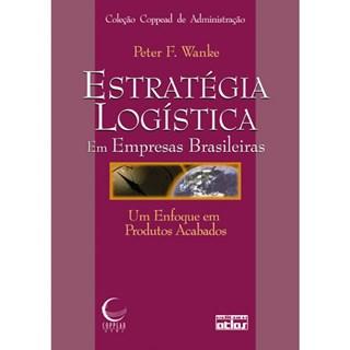 Livro - Estratégia Logística em Empresas Brasileiras: Um Enfoque em Produtos Acabados - Wanke